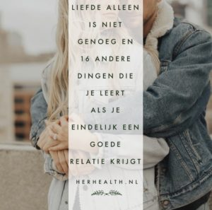 Liefde alleen is niet genoeg en 16 andere dingen die je leert als je eindelijk een goede relatie krijgt